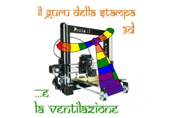 il GURU della stampa 3D e la ventilazione